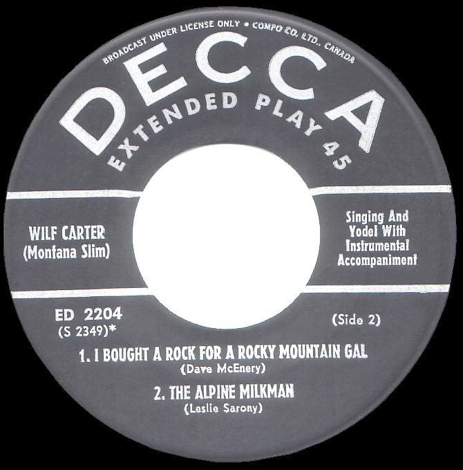Side two: Wilf Carter 45rpm EP (extended play) record, I Bought a Rock for a Rocky Mountain Gal, The Alpine Milkman, Decca ED-2204